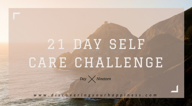 21 Day Self Care Challenge Day Nineteen