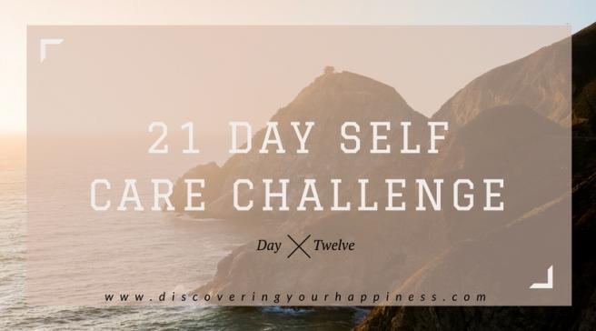21 Day Self Care Challenge Day Twelve