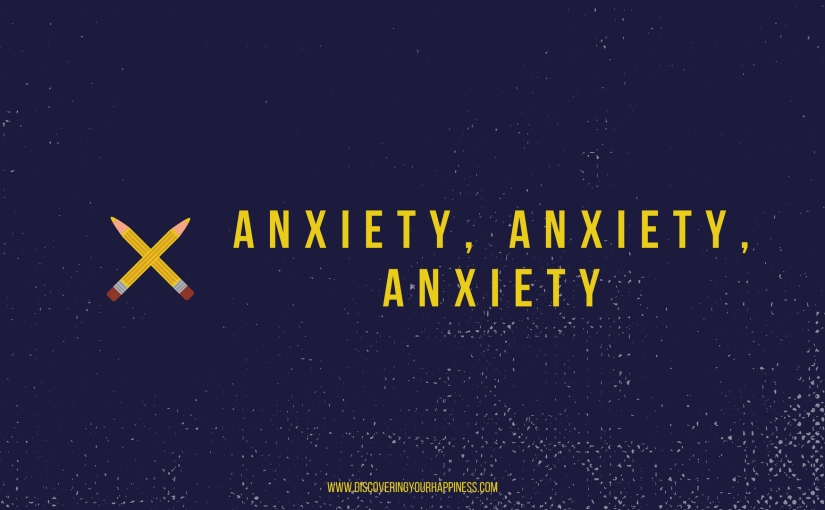 Anxiety, Anxiety, Anxiety.