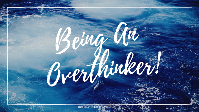 Being An Overthinker!
