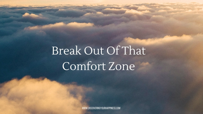 Break Out Of That Comfort Zone