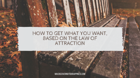 How To Get What You Want, Based On The Law of Attraction