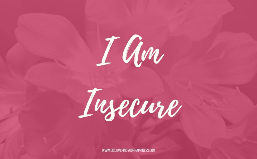 I Am Insecure