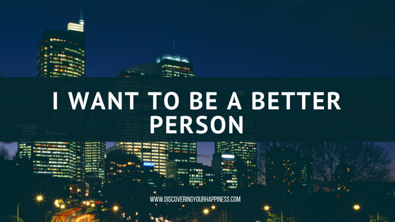 I Want To Be A Better Person