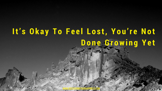 It's Okay To Feel Lost, You're Not Done Growing Yet
