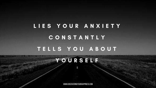 Lies Your Anxiety Constantly Tells You About Yourself