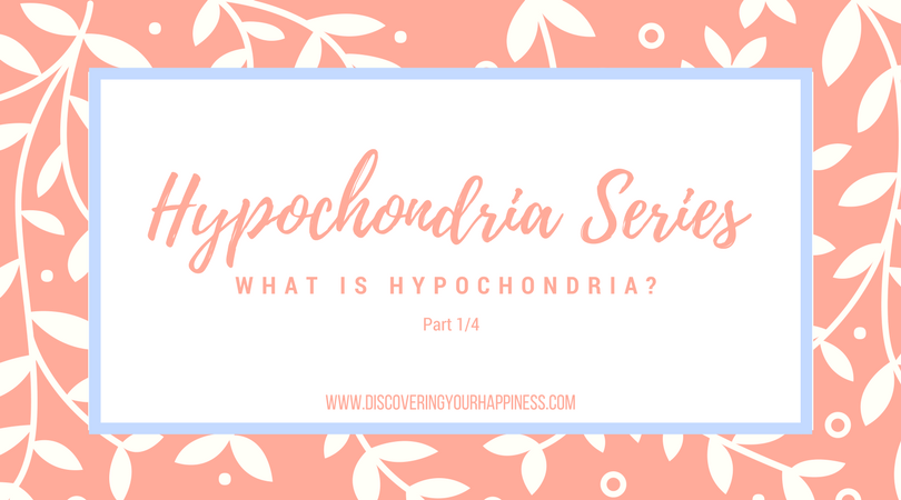 Hypochondria Series: What is Hypochondria? (Part 1/4)
