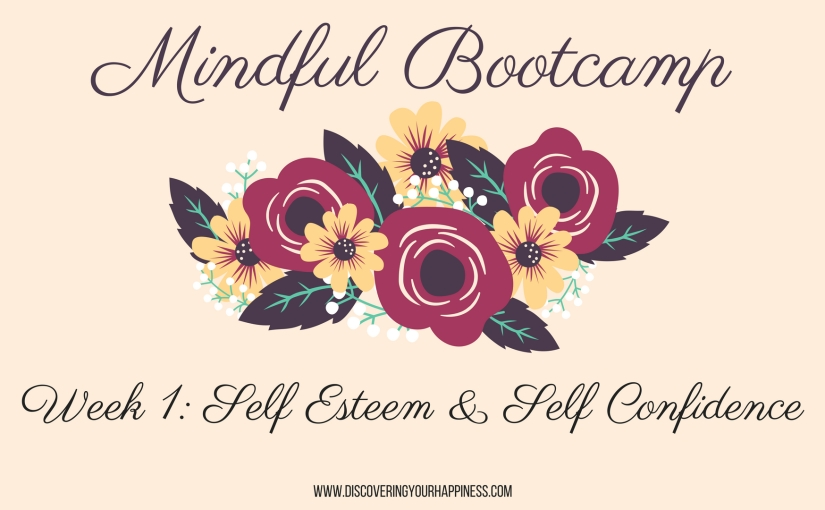 Mindful Bootcamp Week 1: Self Esteem & Self Confidence