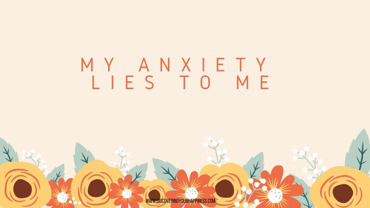 My anxiety lies to me