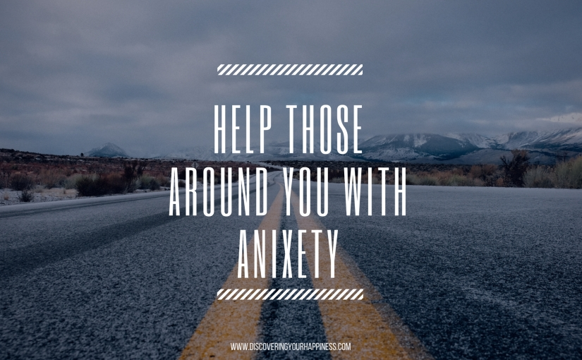 Help Those Around You WithAnixety