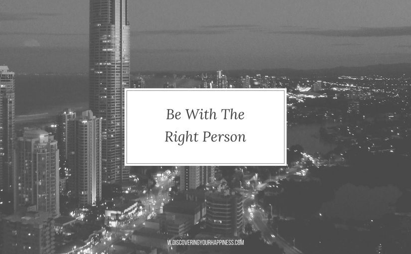 Be With The Right Person