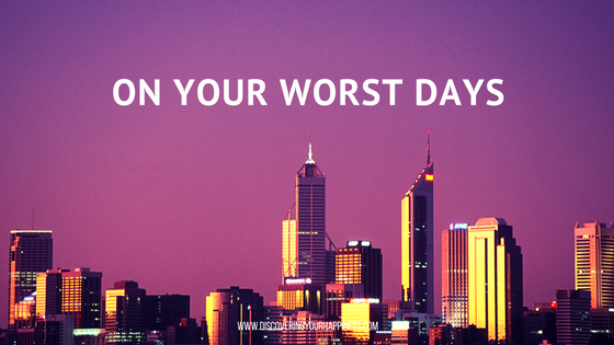 On Your Worst Days