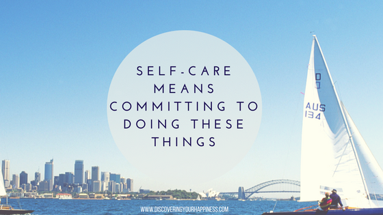 Self-Care Means Committing To Doing TheseThings