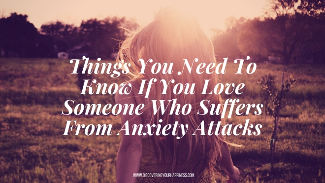 Things You Need To Know If You Love Someone Who Suffers From Anxiety Attacks