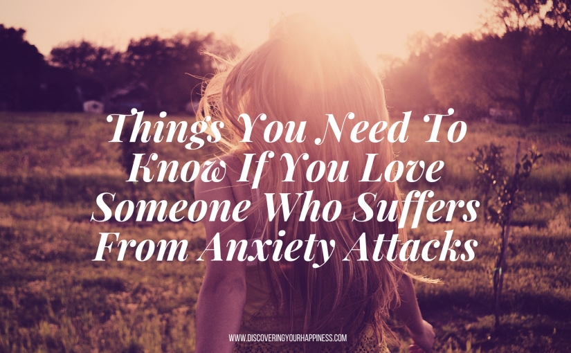 Things You Need To Know If You Love Someone Who Suffers From AnxietyAttacks