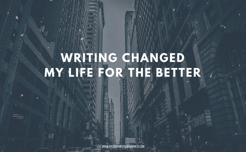 Writing Changed My Life For The Better