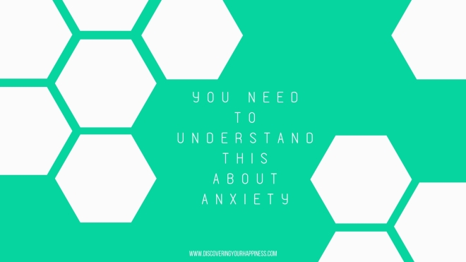 You Need To Understand This About Anxiety