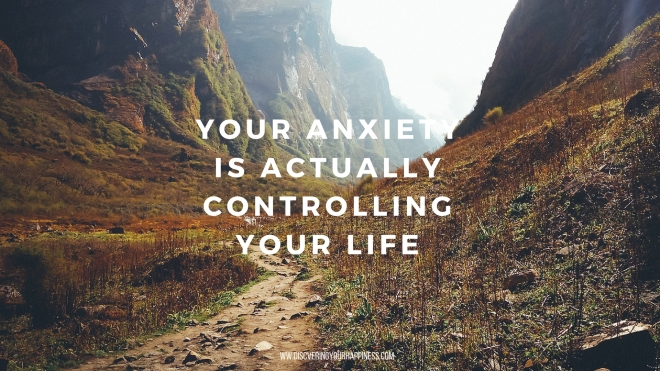 Your Anxiety Is Actually Controlling Your Life
