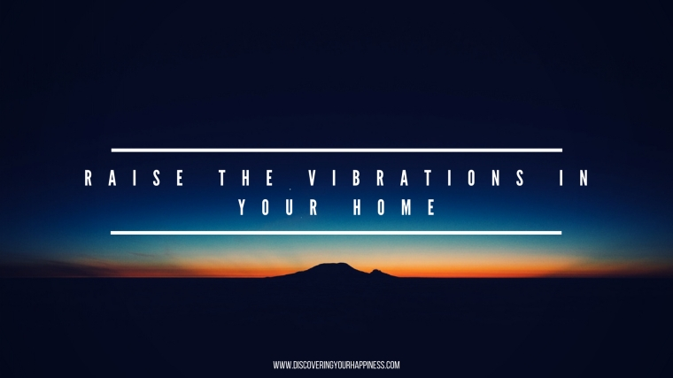 Raise The Vibrations In Your Home