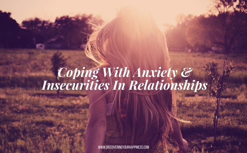 Coping With Anxiety & Insecurities In Relationships